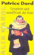Couverture du livre « Alix karol t.3 ; l'espion qui souffrait du foie » de Dard-P aux éditions Vauvenargues