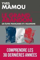 Couverture du livre « Le grand abandon ; les élites françaises et l'islamisme » de Yves Mamou aux éditions L'artilleur