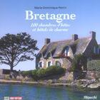Couverture du livre « Bretagne, 100 Chambres D'Hotes Et Hotels De Charme » de Marie-Dominique Perrin et Agnes Boutteville aux éditions Filipacchi