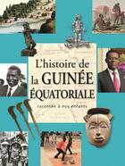 Couverture du livre « Histoire de la Guinée Équatoriale racontée aux enfants » de Collectif aux éditions Jaguar