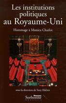 Couverture du livre « Les institutions politiques au Royaume-Uni ; hommage à Monica Charlot » de Suzy Halimi aux éditions Presses De La Sorbonne Nouvelle