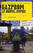 Couverture du livre « Gazprom, le nouvel empire » de Alla Lazareva et Alain Guillemoles aux éditions Les Petits Matins