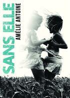 Couverture du livre « Sans elle » de Amelie Antoine aux éditions Bookelis