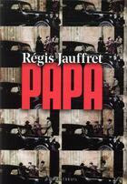 Couverture du livre « Papa » de Regis Jauffret aux éditions Seuil