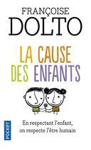 Couverture du livre « La cause des enfants ; en respectant l'enfant, on respecte l'être humain » de Francoise Dolto aux éditions Pocket