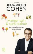 Couverture du livre « Manger sain et sans crainte ; des conseils concrets et pratiques » de Jean-Michel Cohen aux éditions J'ai Lu