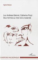 Couverture du livre « Lou Andreas-salomé, Catherine Pozzi ; deux femmes au miroir de la modernité » de Agnes Besson aux éditions L'harmattan