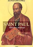 Couverture du livre « Saint Paul ; histoire et théologie » de Jean-Paul Lefebvre-Filleau aux éditions Arsis