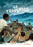 Couverture du livre « La traversée » de Jean-Christophe Tixier aux éditions Rageot