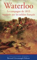 Couverture du livre « Waterloo ; la campagne de 1815 racontée par les soldats français » de Pierre Robin aux éditions Giovanangeli