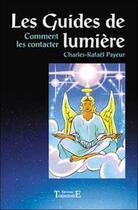 Couverture du livre « Guides de lumiere - comment les contacter » de Payeur Charles-Rafae aux éditions Trajectoire