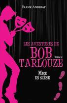 Couverture du livre « Les aventures de Bob Tarlouze T.2 ; mise en scène » de Frank Andriat aux éditions Ker Editions