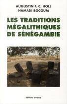 Couverture du livre « Les traditions mégalithiques de la Sénégambie » de Hamadi Bocoum et Augustin Holl aux éditions Errance