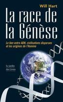 Couverture du livre « La race de la genèse ; le lien entre adn, civilisations disparues et les origines de l'homme » de Will Hart aux éditions Jardin Des Livres