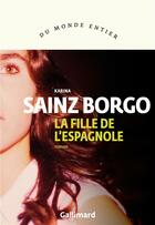 Couverture du livre « La fille de l'Espagnole » de Karina Sainz Borgo aux éditions Gallimard