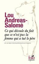 Couverture du livre « Ce qui découle du fait que ce n'est pas la femme qui a tué le père et autres textes psychanalytiques » de Lou Andreas-Salome aux éditions Gallimard