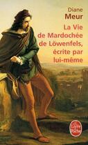 Couverture du livre « La vie de Mardochée de Löwenfels, écrite par lui-même » de Diane Meur aux éditions Lgf