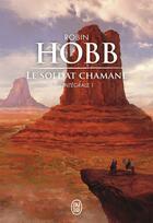 Couverture du livre « Le soldat chamane ; intégrale t.1 » de Robin Hobb aux éditions J'ai Lu