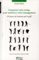 Couverture du livre « Comment votre swing peut améliorer votre management ; 18 leçons de business par le golf » de Assael Adary aux éditions Du Palio