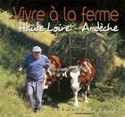 Couverture du livre « Vivre A La Ferme - Haute-Loire - Ardeche » de Bernard Peyrol aux éditions Jeanne D'arc
