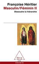 Couverture du livre « Masculin / féminin t.2 ; dissoudre la hiérarchie » de Francoise Heritier aux éditions Odile Jacob