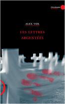 Couverture du livre « Les lettres argentées » de Alex Vox aux éditions Le Publieur