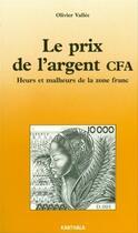 Couverture du livre « Prix de l'argent cfa, heurs et malheurs de la zone franc » de Olivier Vallee aux éditions Karthala
