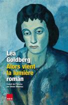 Couverture du livre « Alors vient la lumière » de Lea Goldberg aux éditions H&o
