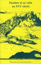 Couverture du livre « Paraître et se vêtir au xvi siècle » de Marie Viallon aux éditions Pu De Saint Etienne