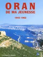 Couverture du livre « Oran de ma jeunesse t.1 ; 1945-1962 » de Jacques Gandini aux éditions Gandini Jacques