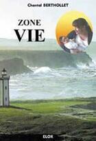 Couverture du livre « Zone vie » de Chantal Berthollet aux éditions Elor