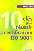 Couverture du livre « 10 clés pour réussir sa certification iso 9001 » de Claude Pinet aux éditions Afnor