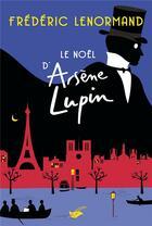 Couverture du livre « Le Noël d'Arsène Lupin » de Frederic Lenormand aux éditions Editions Du Masque