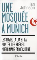 Couverture du livre « Une mosquée à Munich ; les nazis, la CIA et la montée des frères musulmans en Occident » de Ian Johnson aux éditions Lattes
