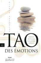 Couverture du livre « Le Tao des émotions ; redonner des forces à notre énergie intérieure » de Nicole Tremblay aux éditions Quebecor