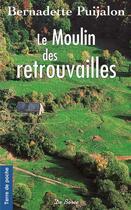 Couverture du livre « Le moulin des retrouvailles » de Bernadette Puijalon aux éditions De Boree