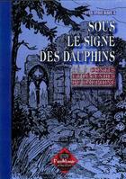 Couverture du livre « Sous le signe des dauphins, contes & légendes du dauphiné » de Paul Berret aux éditions Editions Des Regionalismes