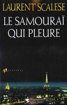 Couverture du livre « Samourai qui pleure (le) » de Laurent Scalese aux éditions Pygmalion