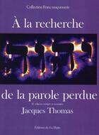 Couverture du livre « à la recherche de la parole perdue (2e édition) » de Jacques Thomas aux éditions La Hutte