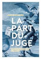 Couverture du livre « La part du juge ; chroniques mordantes de la société française vue du prétoire » de Pascale Robert-Diard aux éditions Arkhe
