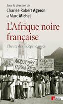 Couverture du livre « L'Afrique noire française » de Charles-Robert Ageron et Marc Michel aux éditions Cnrs
