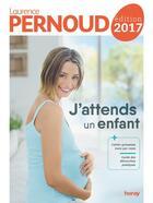 Couverture du livre « J'attends un enfant (édition 2017) » de Laurence Pernoud aux éditions Horay