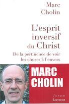 Couverture du livre « L'esprit inversif du Christ ; de la pertinence de voir les choses à l'envers » de Marc Cholin aux éditions Salvator