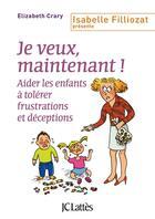Couverture du livre « Je veux, maintenant ! ; aider les enfants à tolérer frustrations et déceptions » de Elizabeth Crary aux éditions Lattes