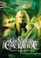 Couverture du livre « Les chevaliers d'Emeraude T.1 ; le feu dans le ciel » de Anne Robillard aux éditions Michel Lafon Poche