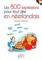 Couverture du livre « Le Petit Livre De ; 800 Expressions Pour Tout Dire En Néerlandais » de Theodoor Puttemans aux éditions First