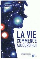 Couverture du livre « La vie commence aujourd'hui » de Christophe Leon aux éditions La Joie De Lire
