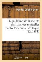Couverture du livre « Liquidation de la societe d'assurances mutuelles contre l'incendie, de dijon rapport » de Denis aux éditions Hachette Bnf