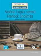 Couverture du livre « FLE ; Arsène Lupin contre Sherlock ; lecture niveau A2 (édition 2019) » de Maurice Leblanc aux éditions Cle International