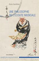 Couverture du livre « Une philosophie de l'écoute musicale » de Bruno Deschenes aux éditions L'harmattan